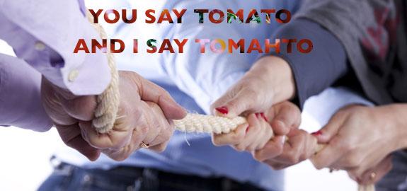You say tomato and I say tomahto