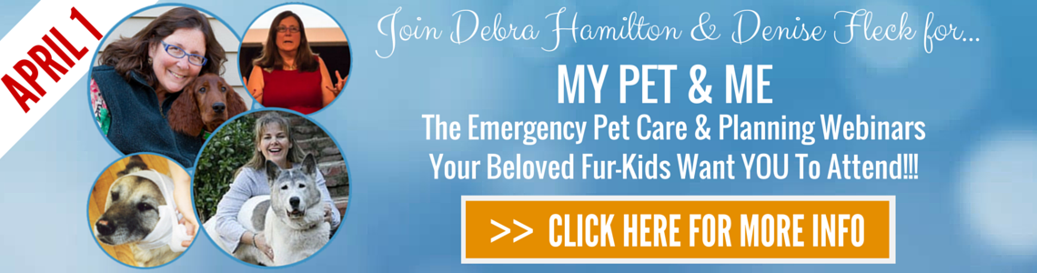 Join Debra Hamilton & Denise Fleck for Me Pet And Me - The Emergency Pet Care and Planning Webinar Series Your Beloved Fur_Kids Want You To Attend!