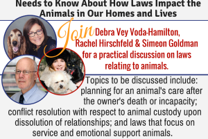 Practicing Animal Law: What Every Attorney Needs to Know About How Laws Impact the Animals in Our Homes and Lives