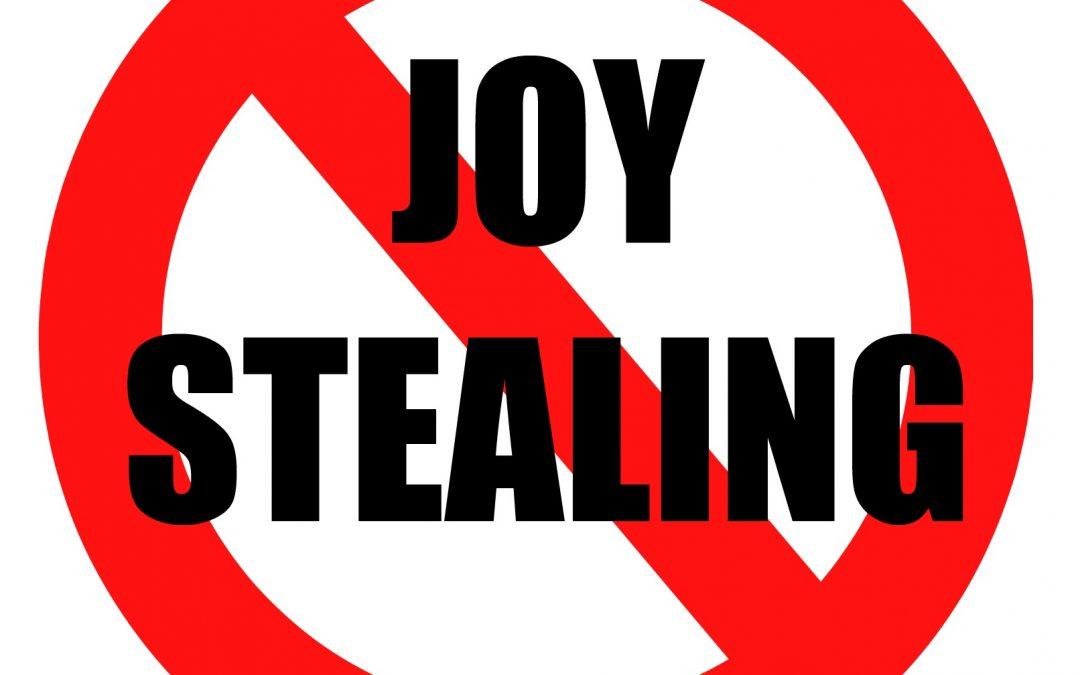 Beware the Joy Stealers